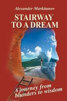 Stairway to a Dream: A journey from blunders to wisdom