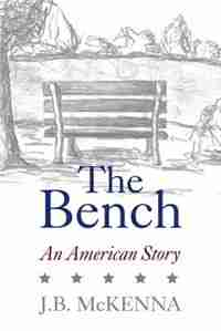 The Bench: An American Story by J.B. McKenna