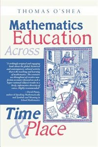 Mathematics Education Across Time and Place: Over Two Millennia from Athens to Zimbabwe by Thomas O'Shea