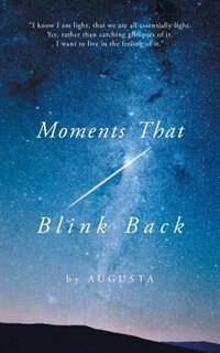 Moments That Blink Back: Tips and Triggers for Joyful Purpose by Augusta