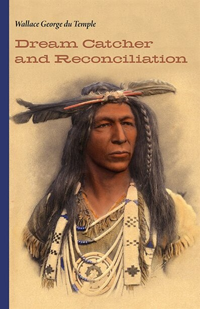 Dream Catcher and Reconciliation by Wallace George du Temple