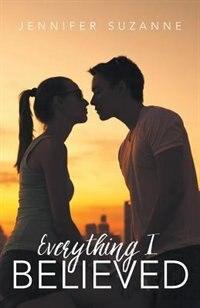 Everything I Believed by Jennifer Suzanne