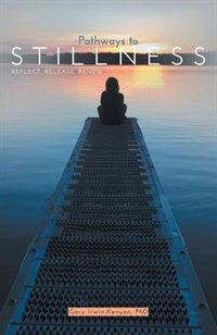Pathways to Stillness: Reflect, Release, Renew by Gary Irwin-Kenyon