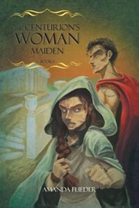 The Centurion's Woman: Maiden by Amanda Flieder