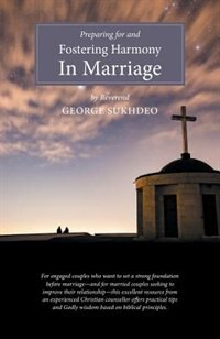 Preparing For And Fostering Harmony in Marriage by Reverend George Sukhdeo