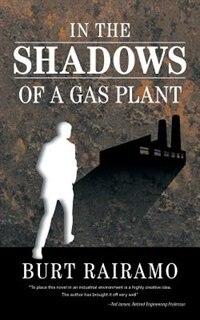 In the Shadows of a Gas Plant by Burt Rairamo