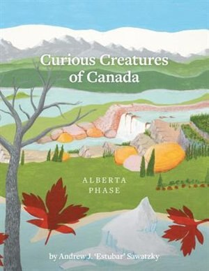 Curious Creatures of Canada (Alberta phase) by Andrew J. 'Estubar' Sawatzky