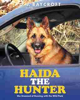 Haida The Hunter: She Dreamed of Running with the Wild Pack by O. J. Baycroft