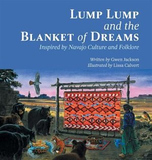 Lump Lump and the Blanket of Dreams: Inspired by Navajo Culture and  Folklore by Gwen Jackson