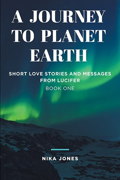 A Journey to Planet Earth: Short love stories and messages from Lucifer by Nika Jones