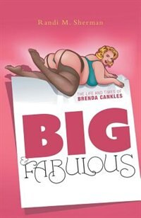 Big & Fabulous: The Life and Times of Brenda Cankles by Randi M. Sherman