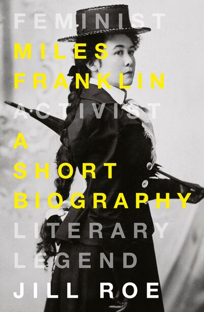 Miles Franklin: A Short Biography by Jill Roe