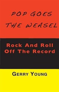 Pop Goes the Weasel: Rock and Roll Off the Record by Gerry Young
