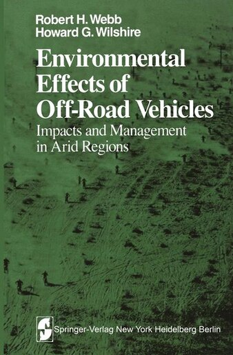Environmental Effects of Off-Road Vehicles: Impacts and Management in Arid Regions by R. H. Webb