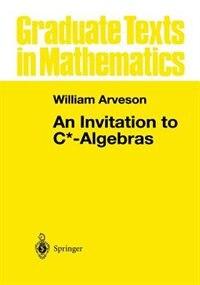 An Invitation To C*-algebras by W. Arveson