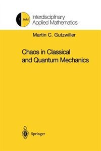 Chaos in Classical and Quantum Mechanics by Martin C. Gutzwiller