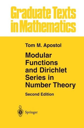 Modular Functions and Dirichlet Series in Number Theory by Tom M. Apostol
