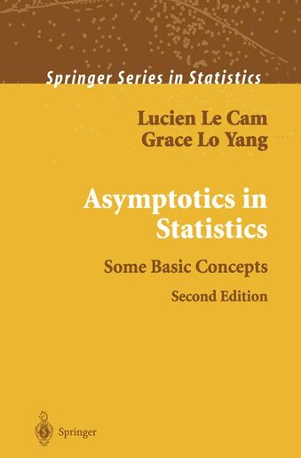 Asymptotics in Statistics: Some Basic Concepts by Lucien Le Cam