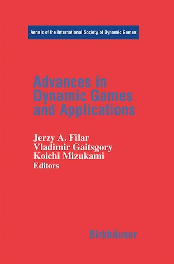 Advances in Dynamic Games and Applications by Jerzy A. Filar