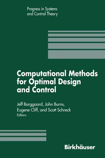 Computational Methods for Optimal Design and Control: Proceedings of the AFOSR Workshop on Optimal Design and Control Arlington, Virginia 30 September by J. Borggaard