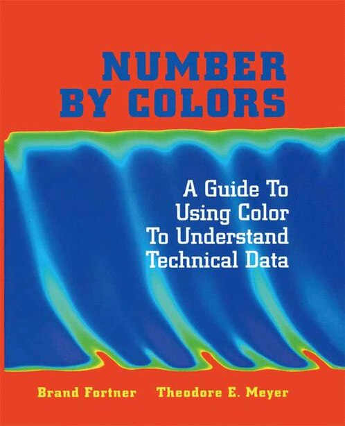 Number by Colors: A Guide to Using Color to Understand Technical Data by Brand Fortner