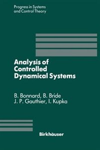 Analysis of Controlled Dynamical Systems: Proceedings of a Conference held in Lyon, France, July 1990 by B. Bonnard