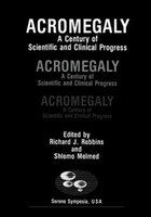 Acromegaly: A Century of Scientific and Clinical Progress