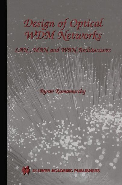 Design of Optical WDM Networks: LAN, MAN and WAN Architectures by Byrav Ramamurthy