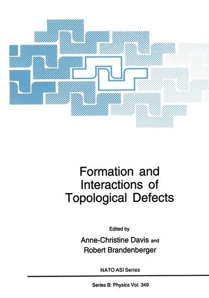 Formation and Interactions of Topological Defects: Proceedings of a NATO Advanced Study Institute on Formation and Interactions of Topological Defects by Anne-Christine Davis