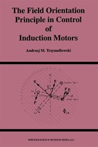 The Field Orientation Principle in Control of Induction Motors
