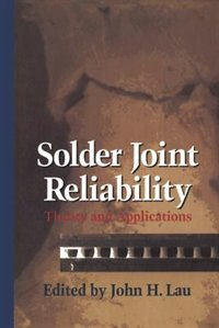 Solder Joint Reliability: Theory and Applications by John H. Lau