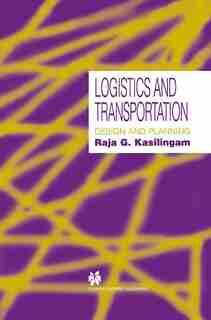 Logistics and Transportation: Design and planning by Raja G. Kasilingam