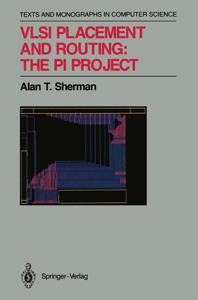Vlsi Placement And Routing: The Pi Project by Alan T. Sherman