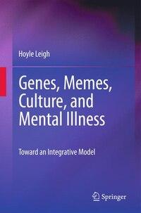Genes, Memes, Culture, and Mental Illness: Toward an Integrative Model