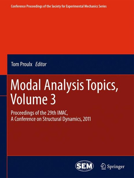 Modal Analysis Topics, Volume 3: Proceedings Of The 29th Imac, A Conference On Structural Dynamics, 2011 by Tom Proulx
