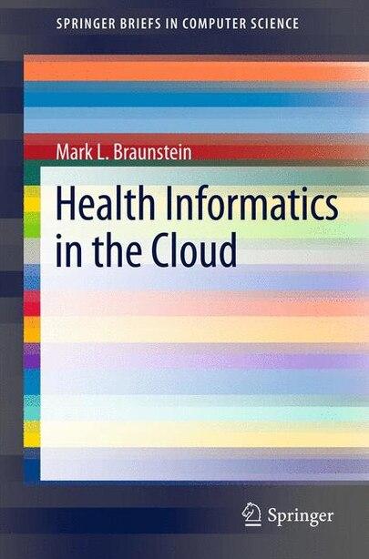 Health Informatics in the Cloud by Mark L. Braunstein
