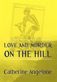 Love And Murder On The Hill by Catherine Angelone