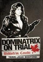 Dominatrix on Trial: Bedford vs. Canada