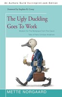 The Ugly Duckling Goes To Work: Wisdom For The Workplace From The Classic Tales Of Hans Christian…