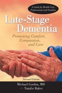 Book Late-stage Dementia: Promoting Comfort, Compassion, And Care by MD Michael Gordon
