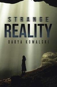 Strange Reality by Darya Kowalski