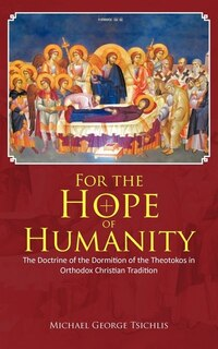 For The Hope Of Humanity: The Doctrine Of The Dormition Of The Theotokos In Orthodox Christian…
