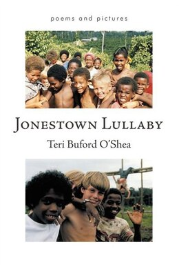 Book Jonestown Lullaby: Poems And Pictures by Teri Buford O'Shea