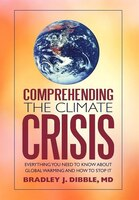 Comprehending The Climate Crisis: Everything You Need To Know About Global Warming And How To Stop…