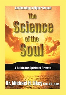 Book The Science Of The Soul: A Guide For Spiritual Growth by Michael H. Likey