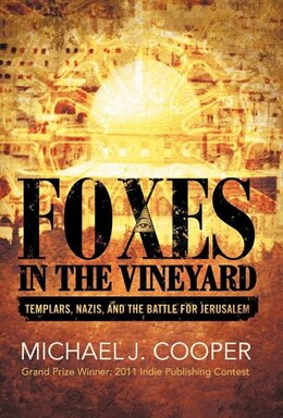 Book Foxes In The Vineyard: Templars, Nazis, And The Battle For Jerusalem by Michael J. Cooper