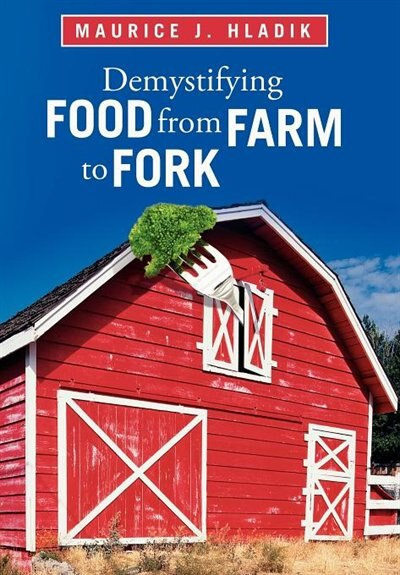 Demystifying Food From Farm To Fork by Maurice J. Hladik