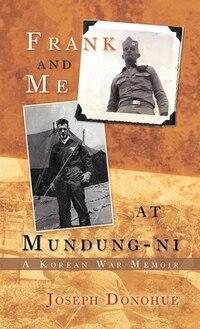 Frank And Me At Mundung-ni: A Korean War Memoir