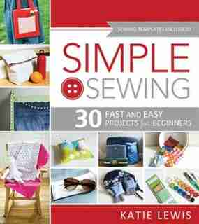 Simple Sewing: Perfect for Beginners, Fun for All de Katie Lewis
