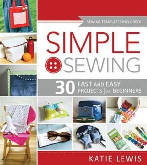 Simple Sewing: Perfect for Beginners, Fun for All by Katie Lewis